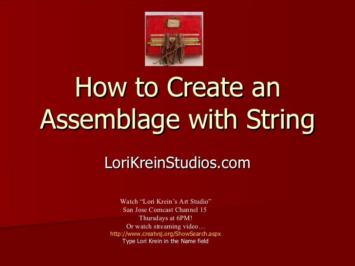 "How to Create an Assemblage with String LoriKreinStudios.com Watch ""Lori Krein's Art Studio"" San Jose Comcast Channel 15  ..."