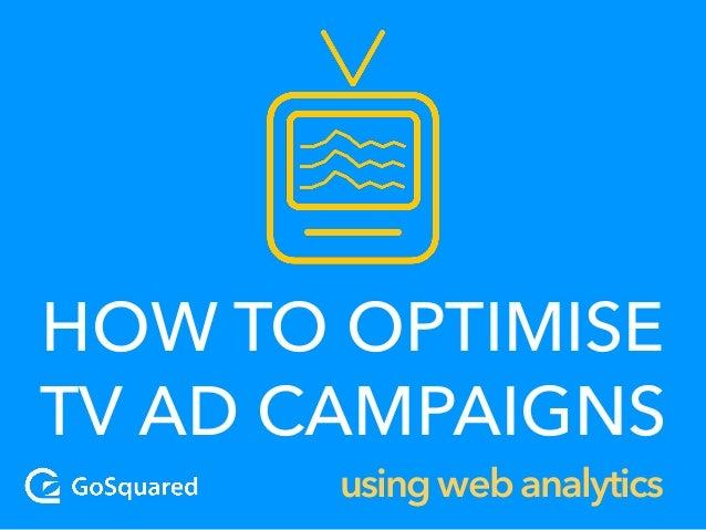 HOW TO OPTIMISE TV AD CAMPAIGNS usingwebanalytics