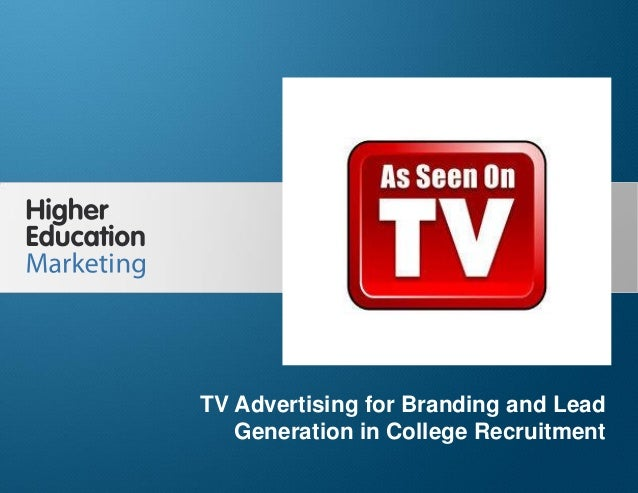 TV Advertising for Branding and Lead Generation in College Recruitment Slide 1 TV Advertising for Branding and Lead Genera...