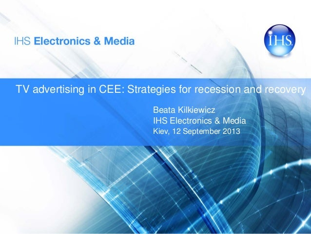 TV advertising in CEE: Strategies for recession and recovery Beata Kilkiewicz IHS Electronics & Media Kiev, 12 September 2...