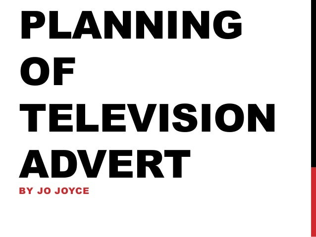 PLANNING OF TELEVISION ADVERT BY JO JOYCE