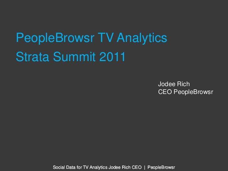 PeopleBrowsr TV Analytics<br />Strata Summit 2011<br />Jodee Rich<br />CEO PeopleBrowsr<br />
