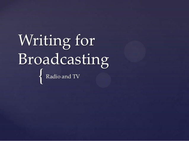 Writing forBroadcasting  {   Radio and TV
