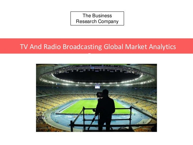 The Business Research Company TV And Radio Broadcasting Global Market Analytics Report
