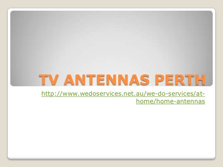 TV ANTENNAS PERTHhttp://www.wedoservices.net.au/we-do-services/at-                            home/home-antennas