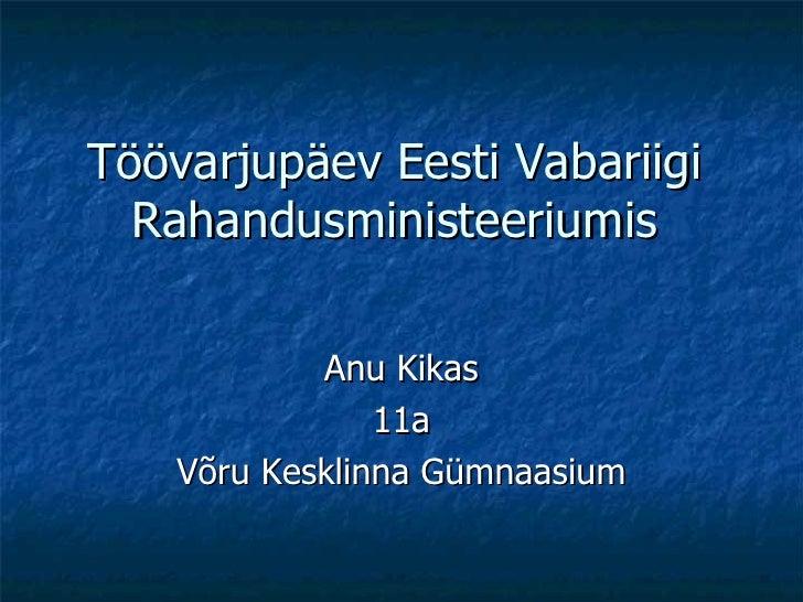 Töövarjupäev Eesti Vabariigi Rahandusministeeriumis Anu Kikas 11a Võru Kesklinna Gümnaasium