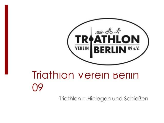 Triathlon Verein Berlin 09 Triathlon = Hinlegen und Schießen