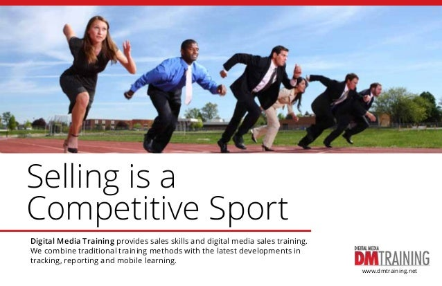 Selling is a Competitive Sport Digital Media Training provides sales skills and digital media sales training. We combine t...
