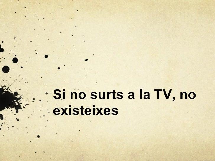 Si no surts a la TV, noexisteixes