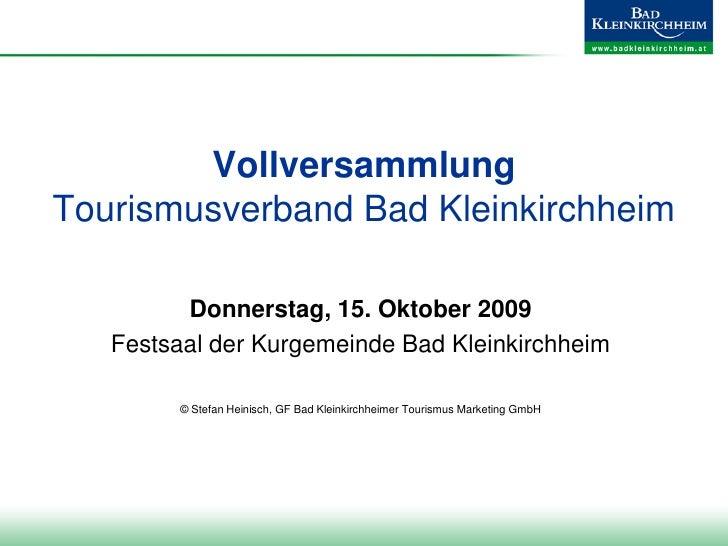 VollversammlungTourismusverband Bad Kleinkirchheim         Donnerstag, 15. Oktober 2009   Festsaal der Kurgemeinde Bad Kle...
