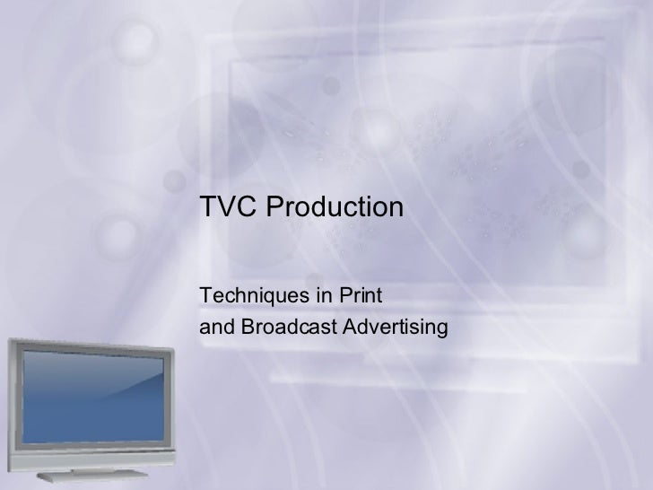 TVC Production Techniques in Print  and Broadcast Advertising