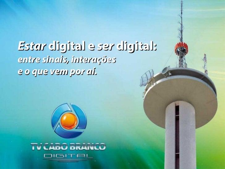 Estar digital e ser digital:entre sinais, interaçõese o que vem por aí.