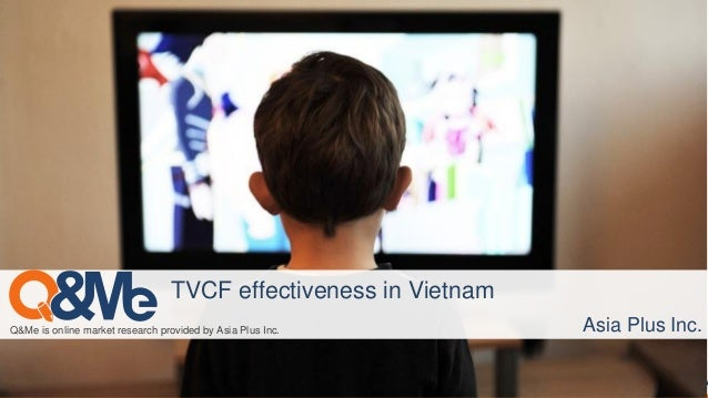 Q&Me is online market research provided by Asia Plus Inc. TVCF effectiveness in Vietnam Asia Plus Inc.