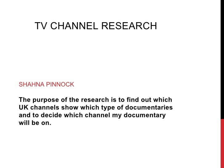 TV CHANNEL RESEARCHSHAHNA PINNOCKThe purpose of the research is to find out whichUK channels show which type of documentar...