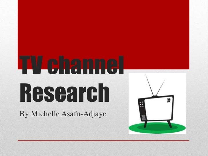 TV channelResearchBy Michelle Asafu-Adjaye
