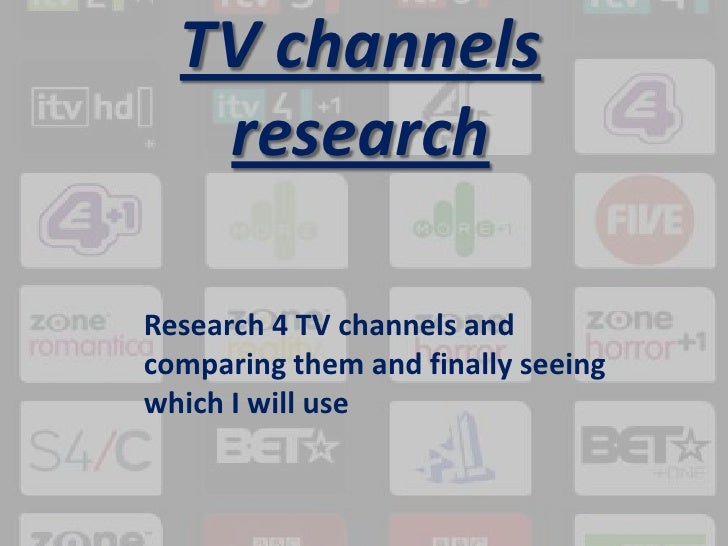 TV channels research <br />Research 4 TV channels and comparing them and finally seeing which I will use <br />