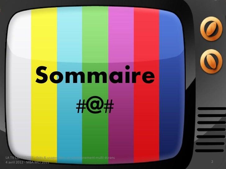Sommaire                    #@#LA TV CONNECTEE : faits & usages dans un environnement multi-écrans4 avril 2012 - MBA MCI 2...