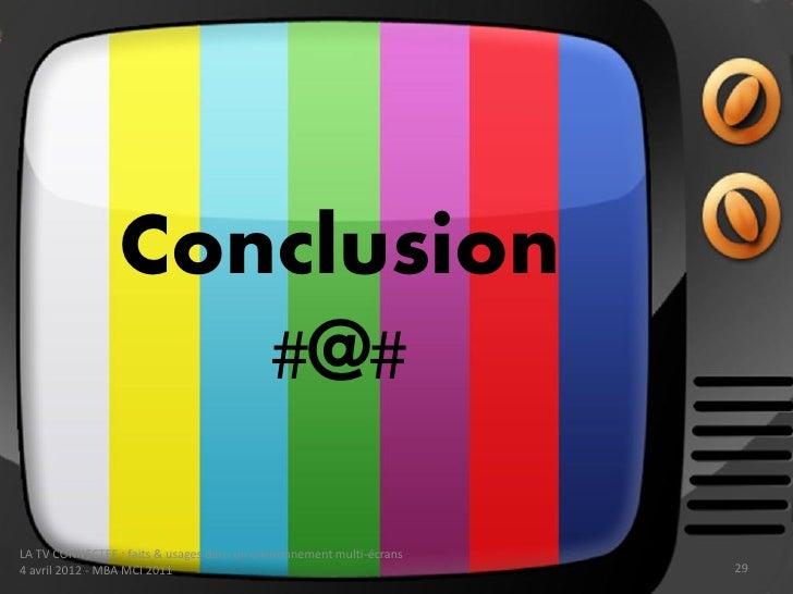 Conclusion                    #@#LA TV CONNECTEE : faits & usages dans un environnement multi-écrans4 avril 2012 - MBA MCI...