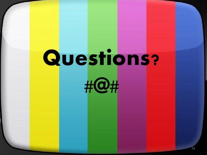 Questions?   #@#             31