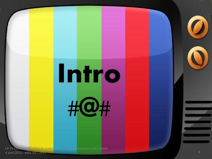 Intro                                   #@#LA TV CONNECTEE : faits & usages dans un environnement multi-écrans4 avril 2012...