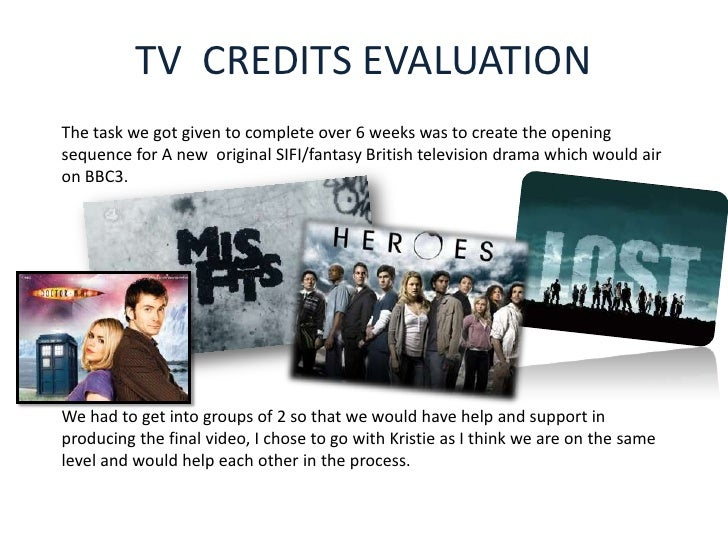 TV CREDITS EVALUATIONThe task we got given to complete over 6 weeks was to create the openingsequence for A new original S...