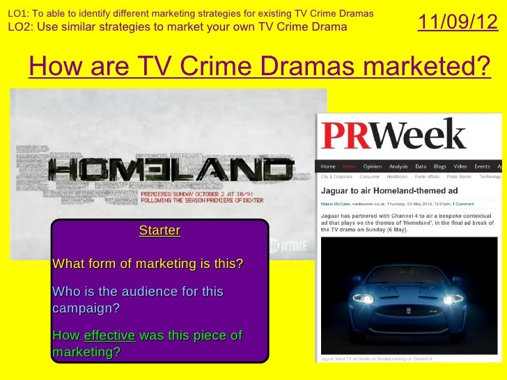 LO1: To able to identify different marketing strategies for existing TV Crime DramasLO2: Use similar strategies to market ...