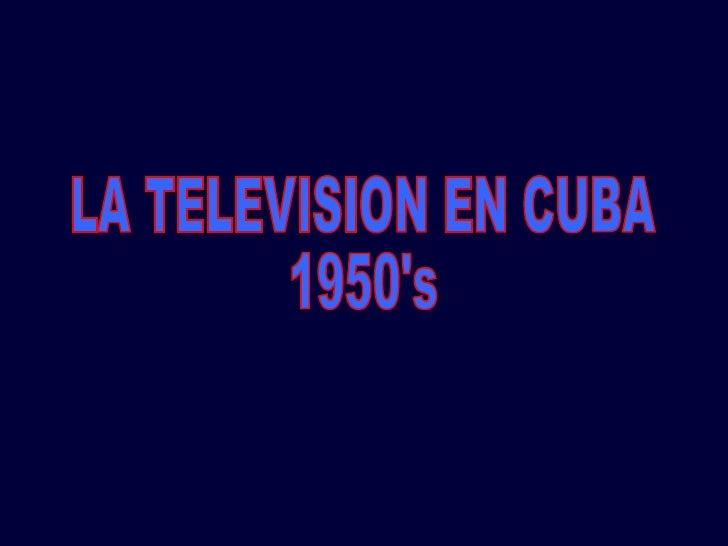 LA TELEVISION EN CUBA  1950's