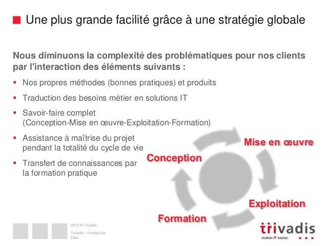 Une plus grande facilité grâce à une stratégie globale Nous diminuons la complexité des problématiques pour nos clients pa...