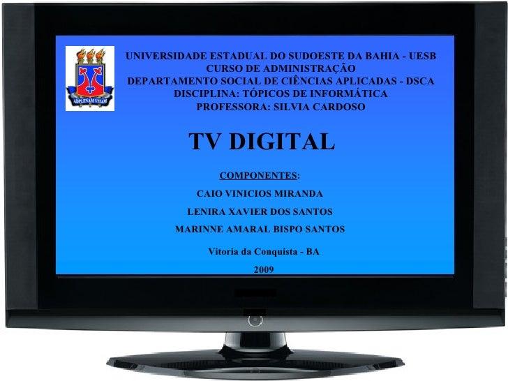 COMPONENTES : CAIO VINICIOS MIRANDA LENIRA XAVIER DOS SANTOS MARINNE AMARAL BISPO SANTOS Vitoria da Conquista - BA 2009 TV...