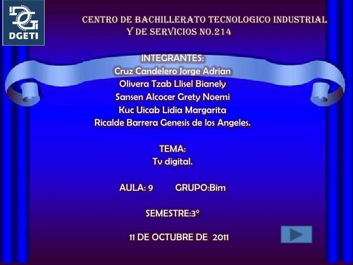 CENTRO DE BACHILLERATO TECNOLOGICO INDUSTRIAL        Y DE SERVICIOS NO.214             INTEGRANTES:       Cruz Candelero J...