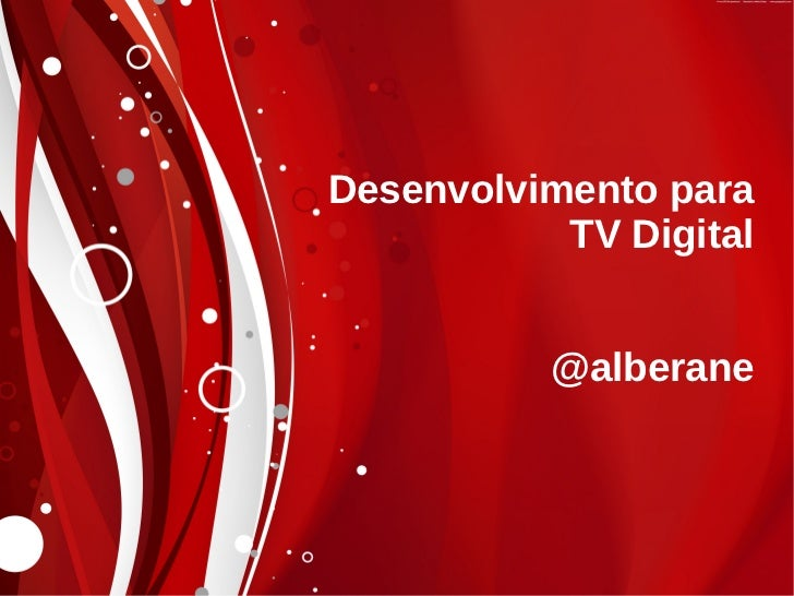 Desenvolvimento para           TV Digital          @alberane