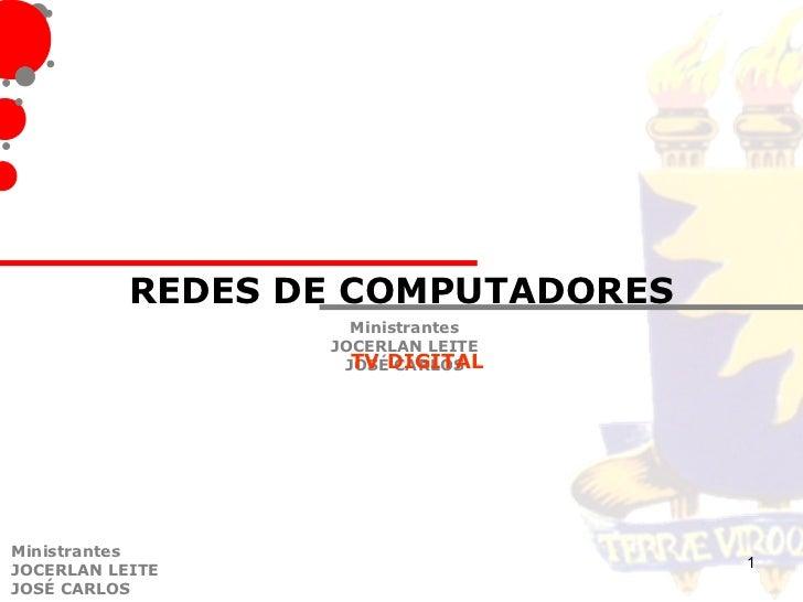 REDES DE COMPUTADORES                    Ministrantes                  JOCERLAN LEITE                   JOSÉDIGITAL       ...