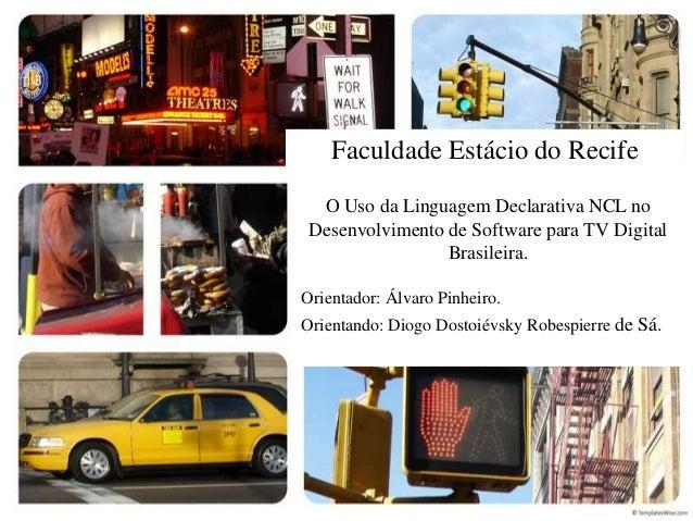 Faculdade Estácio do Recife  O Uso da Linguagem Declarativa NCL no Desenvolvimento de Software para TV Digital            ...
