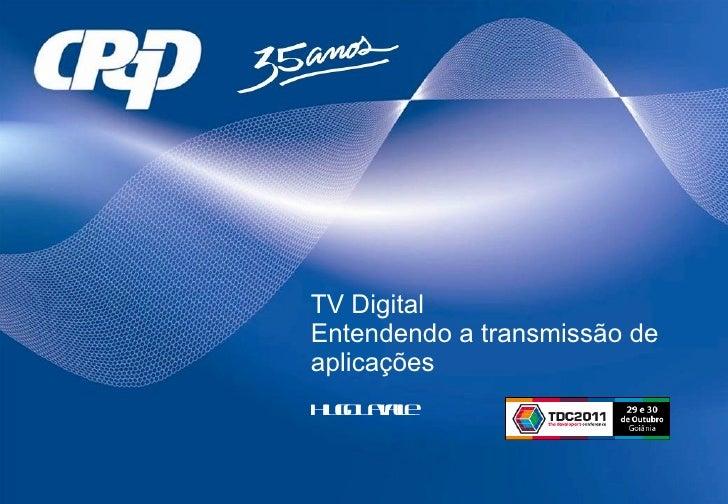 TV Digital Entendendo a transmissão de aplicações Hugo Lavalle