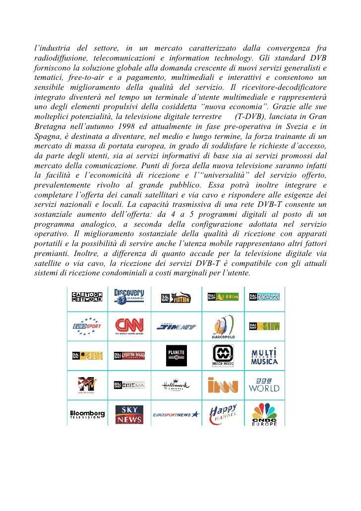 l'industria del settore, in un mercato caratterizzato dalla convergenza fra radiodiffusione, telecomunicazioni e informati...