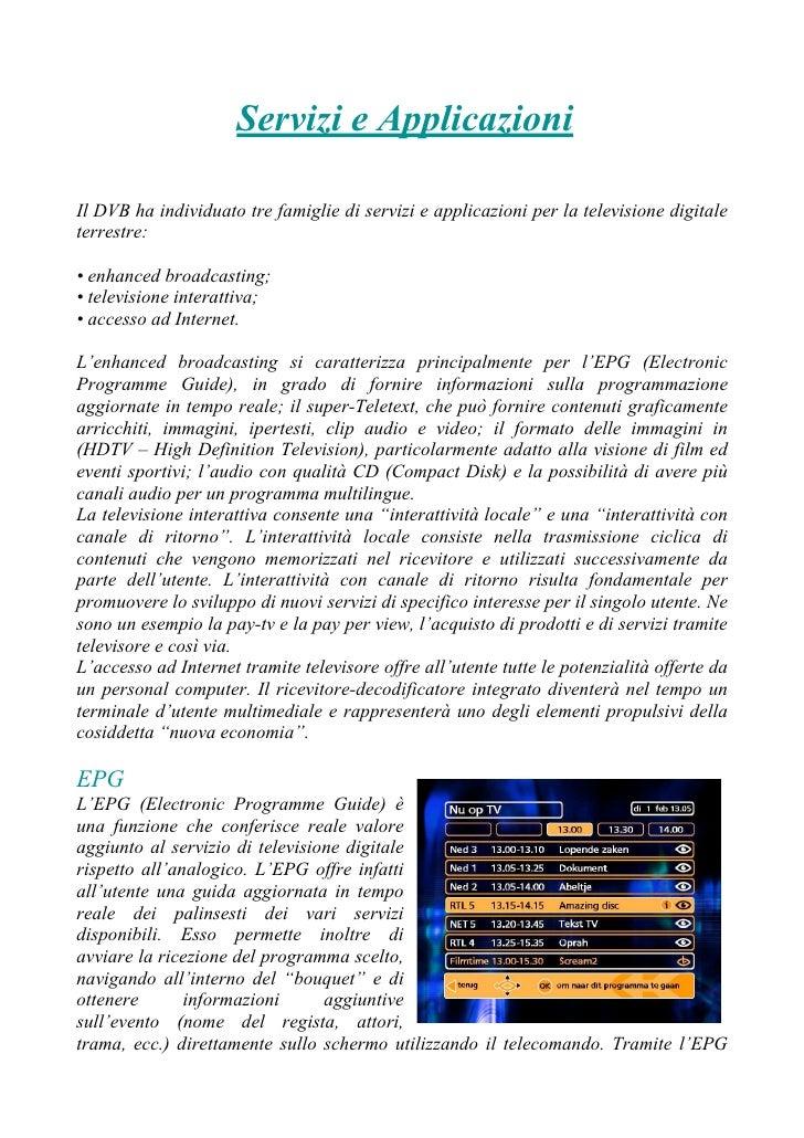Servizi e Applicazioni  Il DVB ha individuato tre famiglie di servizi e applicazioni per la televisione digitale terrestre...