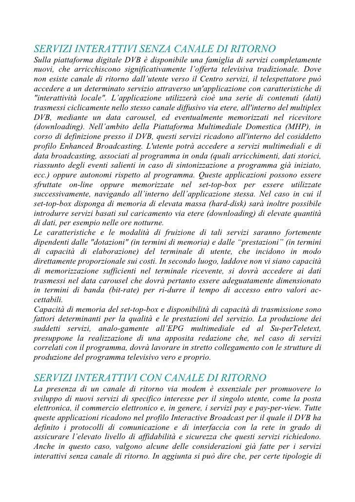 SERVIZI INTERATTIVI SENZA CANALE DI RITORNO Sulla piattaforma digitale DVB è disponibile una famiglia di servizi completam...