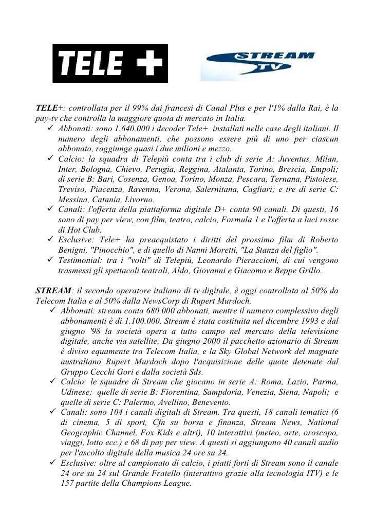 TELE+: controllata per il 99% dai francesi di Canal Plus e per l'1% dalla Rai, è la pay-tv che controlla la maggiore quota...