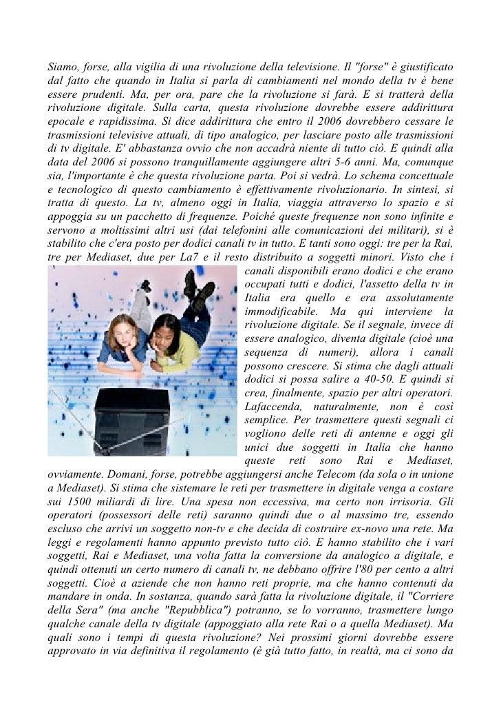 """Siamo, forse, alla vigilia di una rivoluzione della televisione. Il """"forse"""" è giustificato dal fatto che quando in Italia ..."""