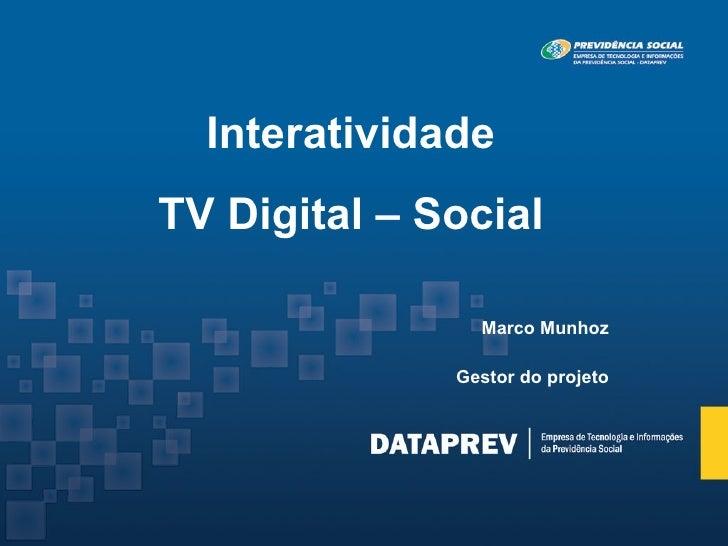Interatividade TV Digital – Social                  Marco Munhoz                Gestor do projeto