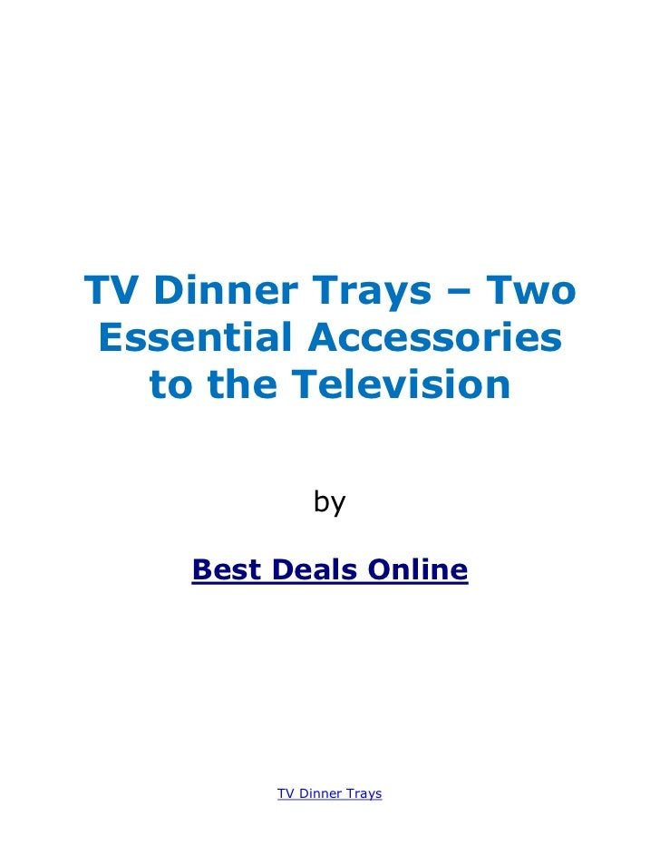 TV Dinner Trays – Two Essential Accessories   to the Television              by    Best Deals Online         TV Dinner Trays