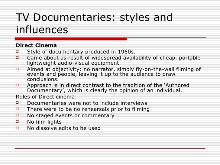 TV Documentaries: styles and influences <ul><li>Direct Cinema </li></ul><ul><li>Style of documentary produced in 1960s. </...
