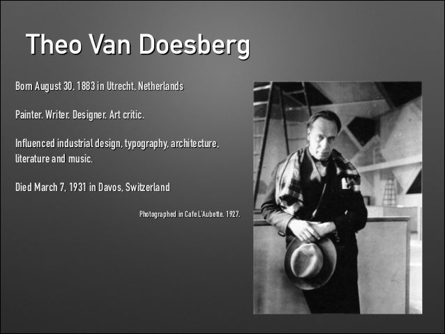 Theo Van Doesberg Born August 30, 1883 in Utrecht, Netherlands Painter. Writer. Designer. Art critic. Influenced industria...