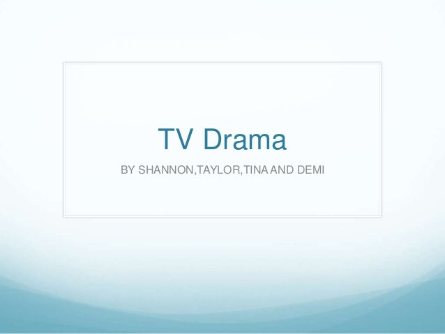 TV Drama BY SHANNON,TAYLOR,TINA AND DEMI