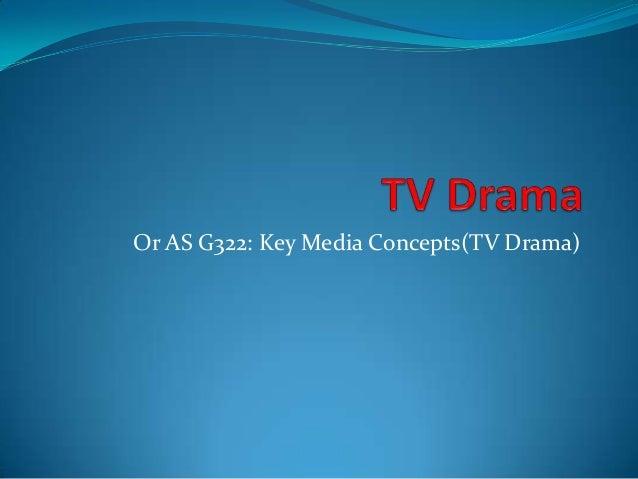 Or AS G322: Key Media Concepts(TV Drama)