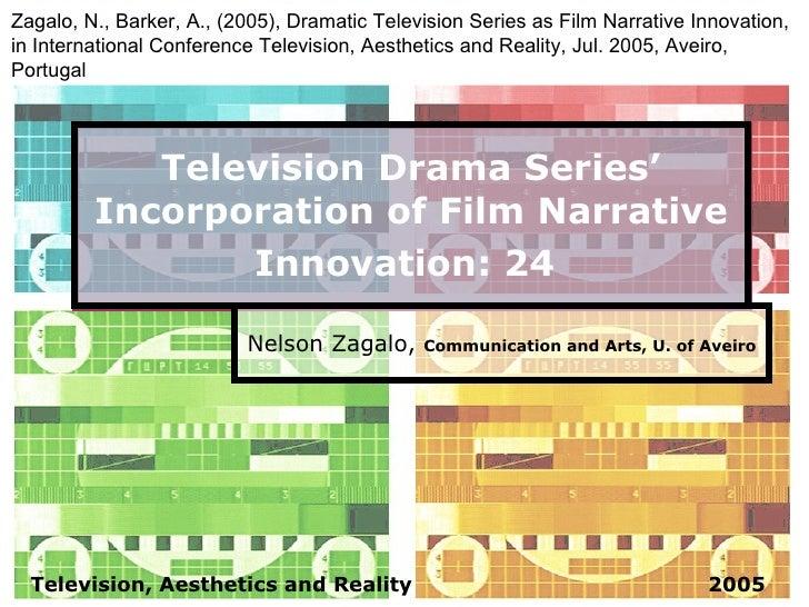 Television Drama Series' Incorporation of Film Narrative Innovation: 24   Nelson Zagalo,  Communication and Arts, U. of Av...