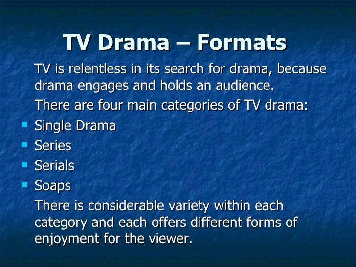 TV Drama – Formats   <ul><li>TV is relentless in its search for drama, because drama engages and holds an audience. </li><...