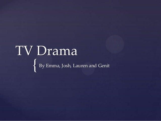{ TV Drama By Emma, Josh, Lauren and Genit