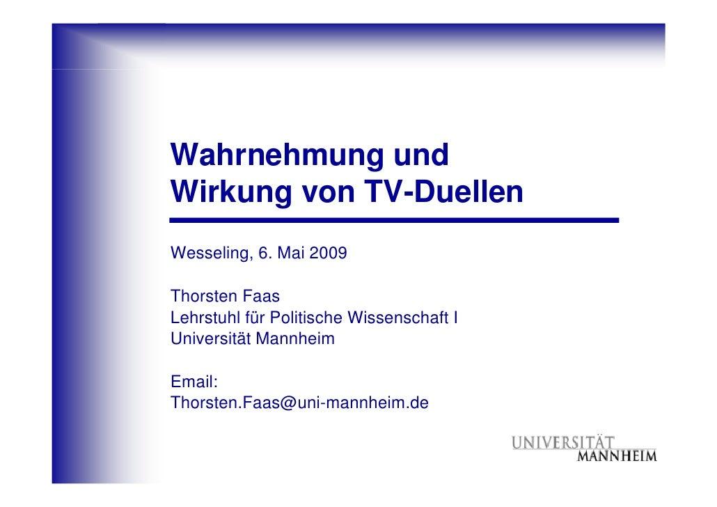 Wahrnehmung und Wirkung von TV-Duellen Wesseling, 6. Mai 2009  Thorsten Faas Lehrstuhl für Politische Wissenschaft I Unive...