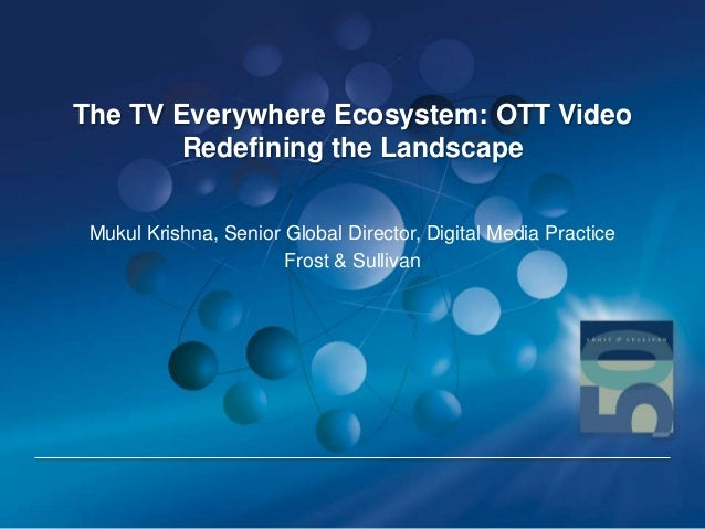 The TV Everywhere Ecosystem and how OTT Video Redefining the Landscape